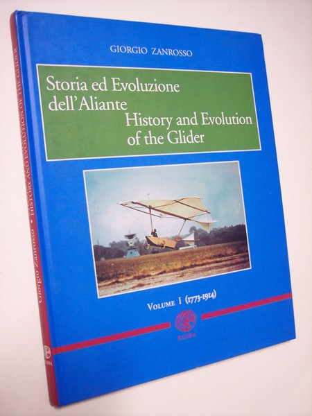 Storia ed evoluzione dell'aliante - History and Evolution of the Glider - Volume I (1773-1914)