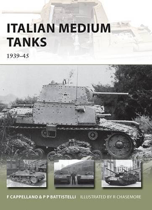 Italian Medium Tank 1939-45 – New Vanguard - Filippo Cappellano, Pier Paolo Battistelli, Richard Chasemore