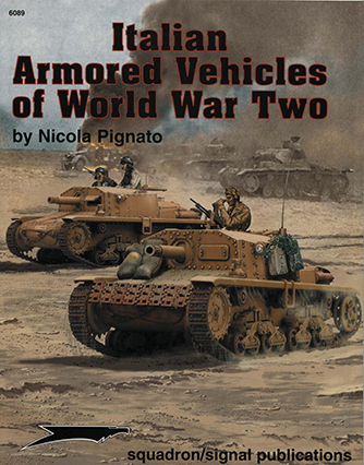 Italian Armored Vehicles of World War Two – Squadron/Signal Publications – Armor Specials series (6089) - Nicola Pignato
