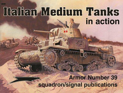 Italian Medium Tanks in action - Armor - N. 39 Nicola – Squadron/Signal Publications – Pignato, Andrew Probert, Richard Hudson, Don Greer