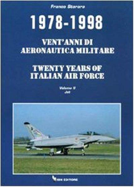 1978-1998. Vent'anni di aeronautica militare - Twenty years of italian air force. Vol. 2: Jet di Frans Storaro - IBN -1999